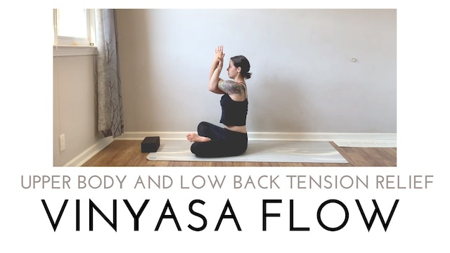 Upper Body and Low Back Tension Relief Vinyasa Flow