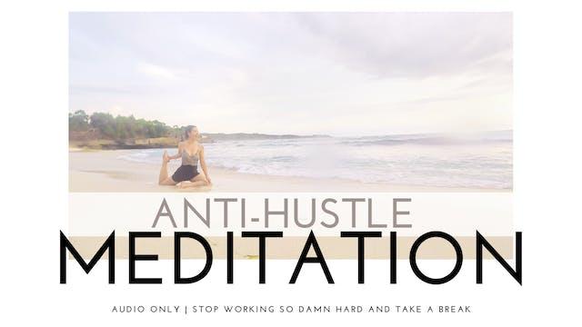 Anti-Hustle Meditation