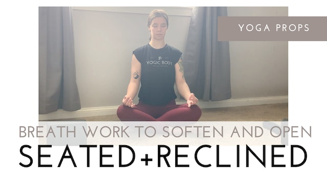 Breath Work to Soften and Open from Seated and Reclined
