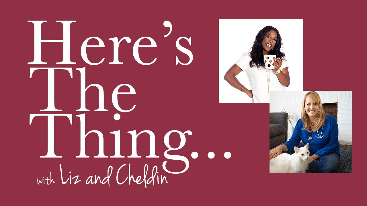 Here's The Thing... Liz and Cheldin