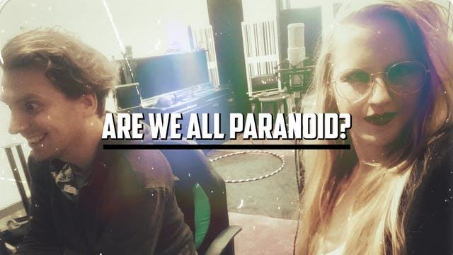 ARE WE ALL PARANOID? #120