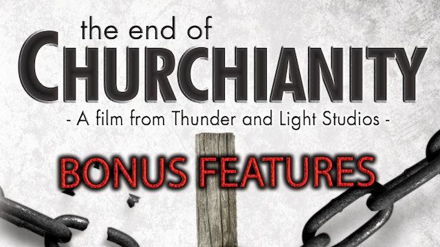 The End of Churchianity BONUS FEATURES