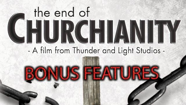 The End of Churchianity BONUS FEATURES