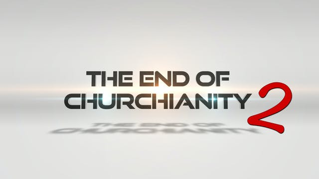 The End of Churchianity 2