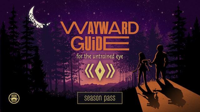 Wayward Guide For The Untrained Eye: Season Pass