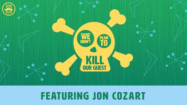 We Didn't Plan to Kill Our Guest: Jon Cozart