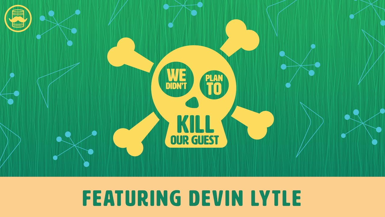 We Didn't Plan to Kill Our Guest: Devin Lytle