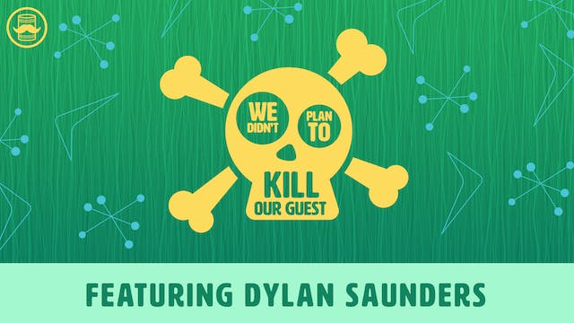 We Didn't Plan to Kill Our Guest: Dylan Saunders