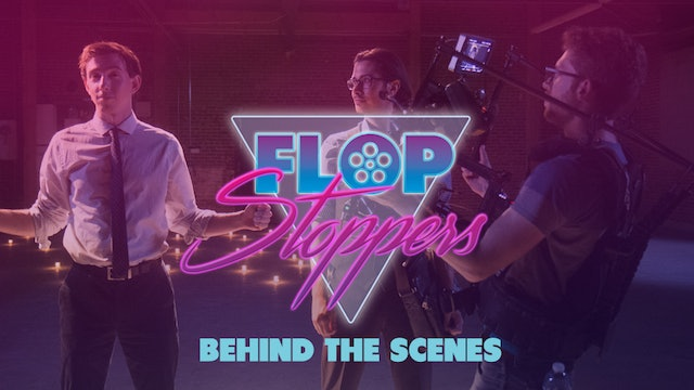 Behind the Scenes of Flop Stoppers