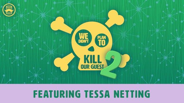 We Didn't Plan to Kill Tessa Netting