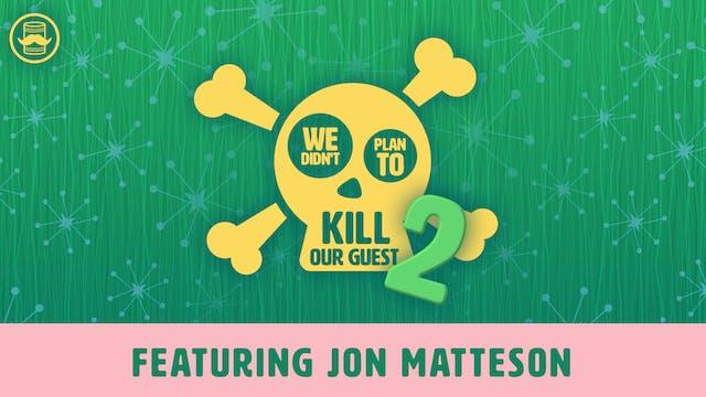 We Didn't Plan to Kill Jon Matteson