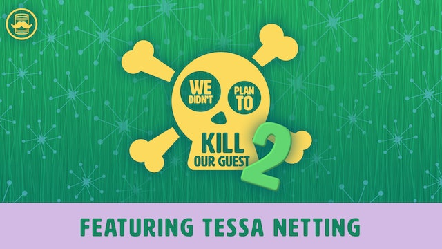 We Didn't Plan to Kill Our Guest 2: Tessa Netting