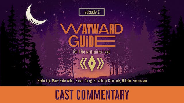 Cast Commentary I WAYWARD GUIDE Episode 2