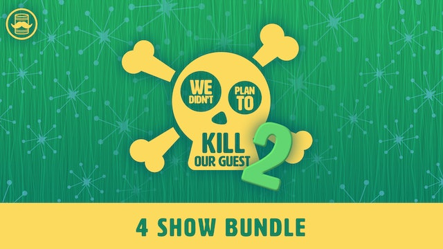 We Didn't Plan to Kill Our Guest 2: 4 Show Bundle