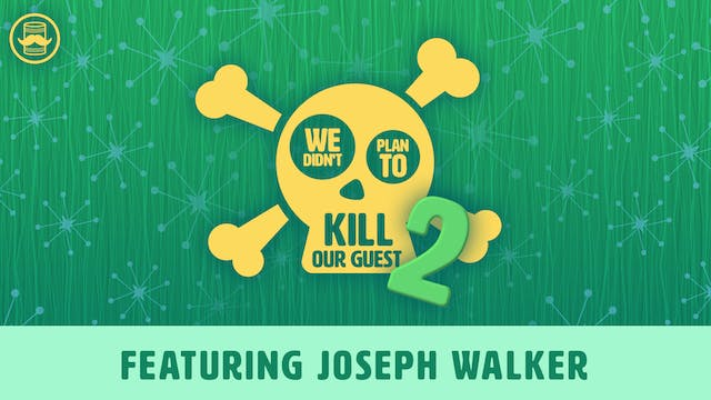 We Didn't Plan to Kill Our Guest 2: Joseph Walker