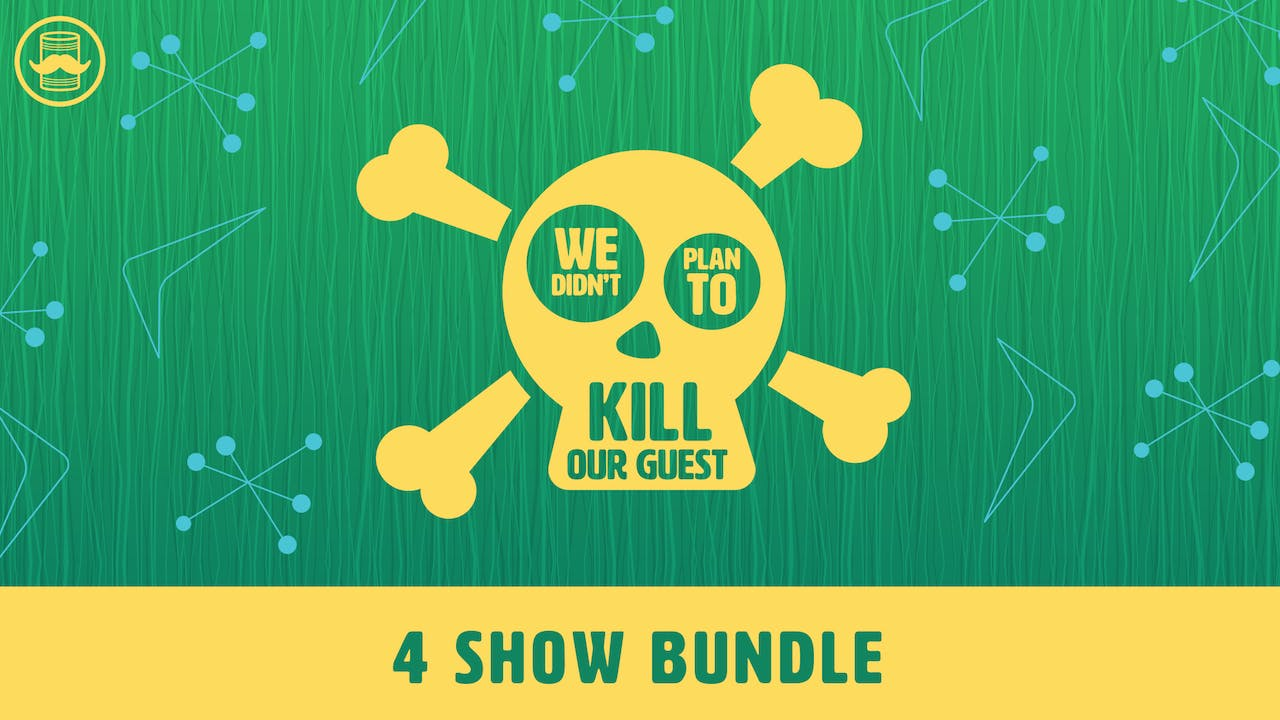 We Didn't Plan to Kill Our Guest: 4 Show Bundle