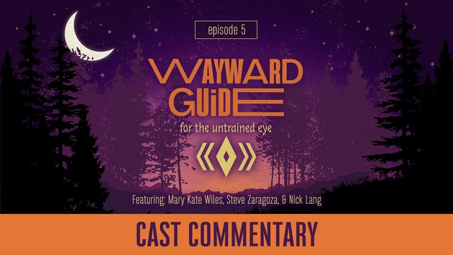 Cast Commentary I WAYWARD GUIDE Episode 5