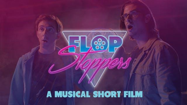 Flop Stoppers: A Musical Short Film