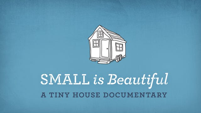 Small is Beautiful: A Tiny House Documentary [Private Release]