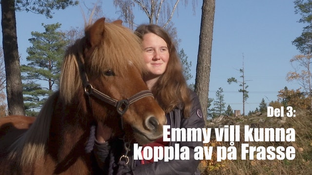 30 okt - 17: Emmy vill kunna koppla av på Frasse