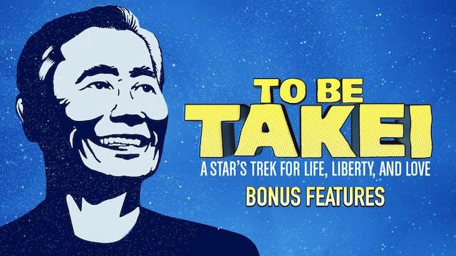 To Be Takei Bonus Material