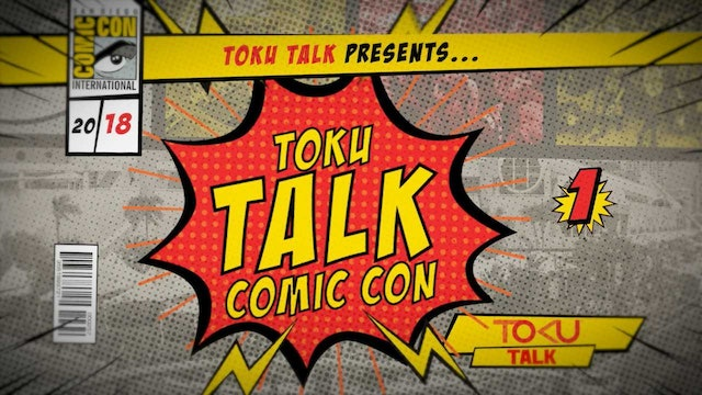 Toku Talk - 2018 Comic Con Edition