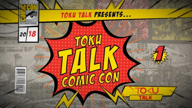 Toku Talk - 2018 Comic Con Edition