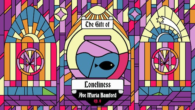 Episode 9 - The Gift of Loneliness