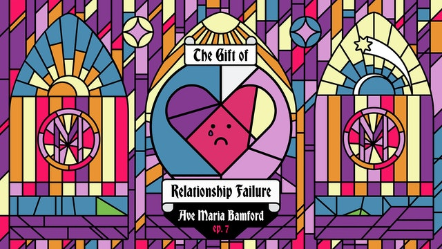 Episode 7 - The Gift of Relationship Failure