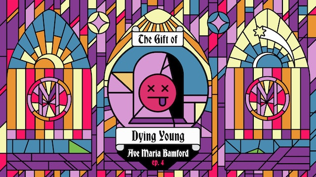 Episode 4 - The Gift of Dying Young