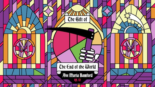 Episode 12 - The Gift of the End of the World