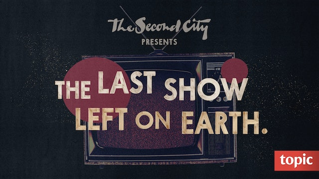 The Second City Presents: The Last Show Left on Earth