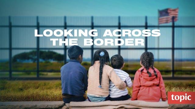 Looking Across the Border Season 1