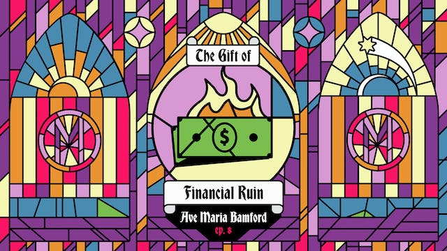 Episode 8 - The Gift of Financial Ruin