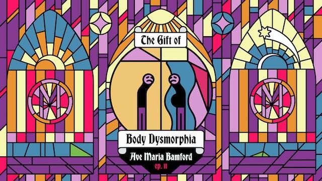 Episode 11 - The Gift of Body Dysmorphia