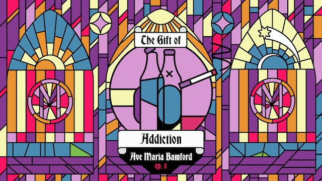 Episode 5 - The Gift of Addiction