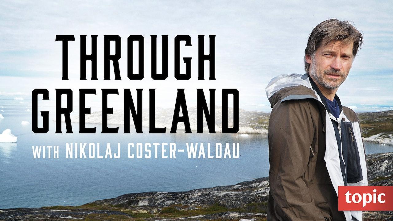Through Greenland - With Nikolaj Coster-Waldau