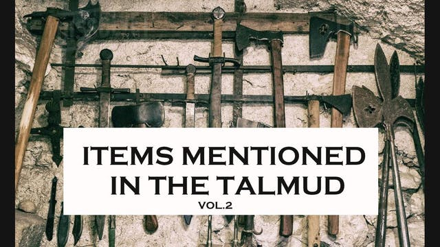 Items Mentioned In The Talmud #2