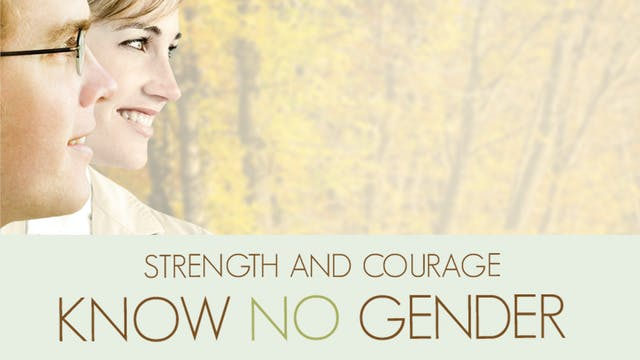 Strength and Courage Know No Gender