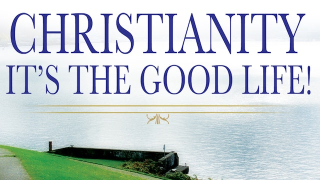 Christianity! It's the Good Life