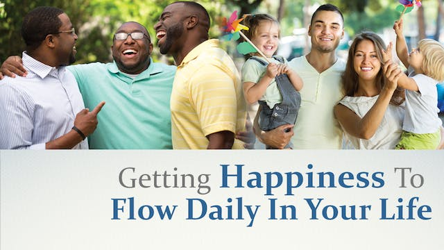 Getting Happiness To Flow Daily In Yo...