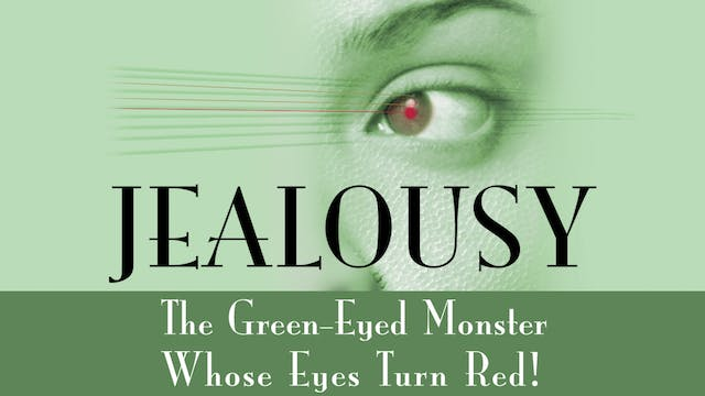 Jealousy, The Green-Eyed Monster Whos...