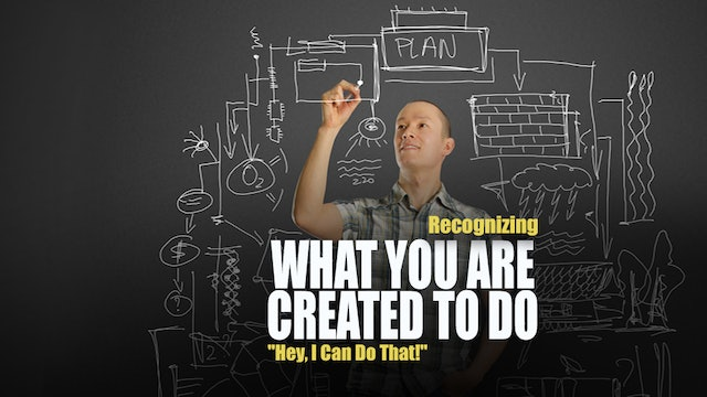 Recognizing What You Are Created to Do-'Hey I Can Do That!'