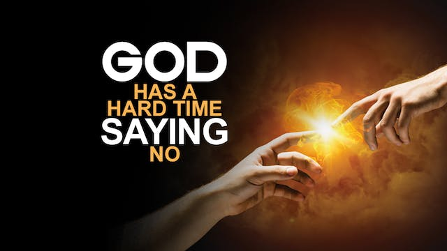 God Has a Hard Time Saying 'No'