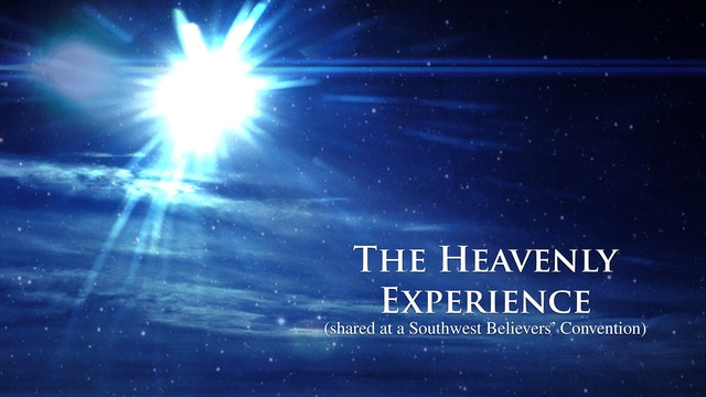 The Heavenly Experience (shared at a Southwest Believers' Convention)