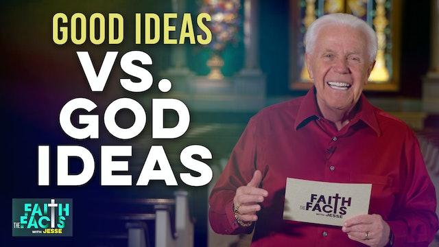 Good Ideas vs. God Ideas