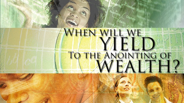When Will We Yield to the Anointing of Wealth?