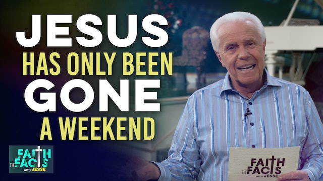 Jesus Has Only Been Gone A Weekend!