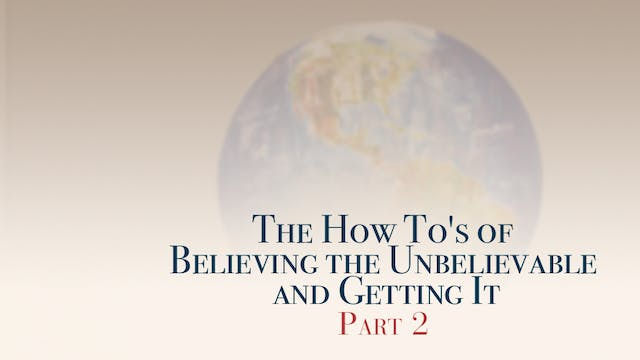 The How To's of Believing the Unbelie...