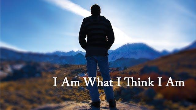 I Am What I Think I Am